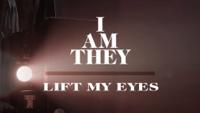 I AM THEY - Lift My Eyes (Lyric Video) artwork