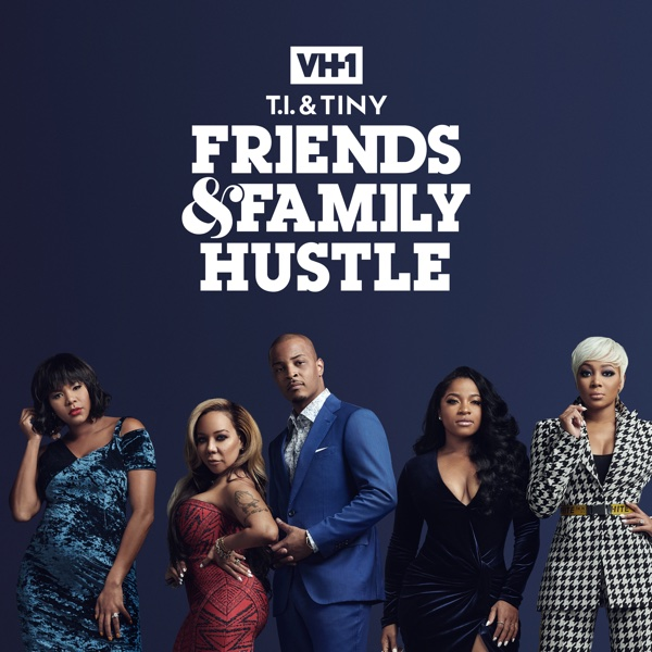 Watch T I  & Tiny: Friends and Family Hustle Episodes on VH1