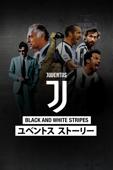 Black and White Stripes: ユベントスストーリー