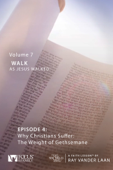 That the World May Know: Volume 7, Walk as Jesus Walked—Faith Lesson 4, Cappadocia, Why Christians Suffer, The Weight of Gethsemane