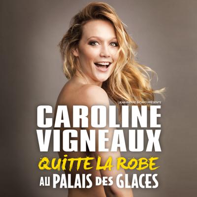 Caroline Vigneaux Quitte la Robe - Caroline Vigneaux