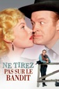 Affiche du film Ne Tirez Pas Sur Le Bandit